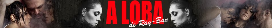 """""""A Loba de Ray-Ban"""""""