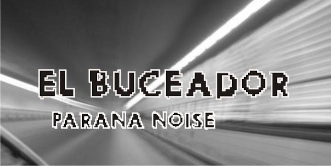 EL BUCEADOR Paraná Noise