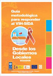 Guía metodológica para responder al VIH-SIDA desde los Gobiernos Locales Ecuador 2007