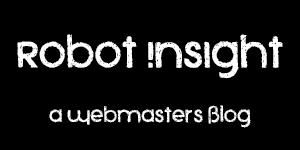 Robot Insight | A Webmasters Blog