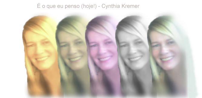 É o que eu penso (hoje!) - Cynthia Kremer