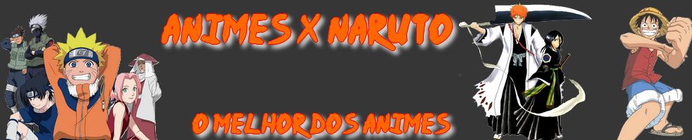 ..: [Animes X Naruto] :.. Animes X Naruto Uma Novidade atras de outra!!..: