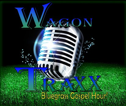 Wagon Traxx Bluegrass Gospel Hour!