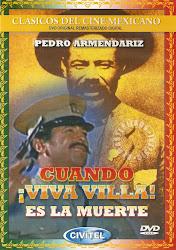 Cuando ¡Viva Villa! Es la Muerte (Vida de Pancho Villa. Con Pedro Armendariz)