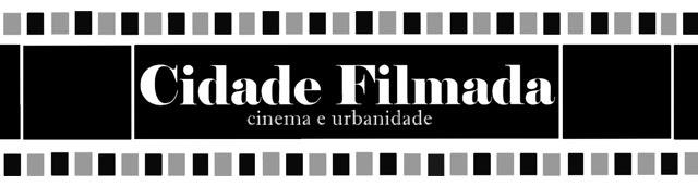 Cidade Filmada  -  Cinema e Urbanidade