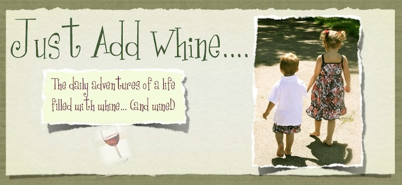 Just add whine.....