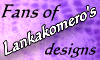 Fans of Lankakomeros designs