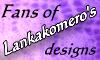 Fans of Lankakomeros designs