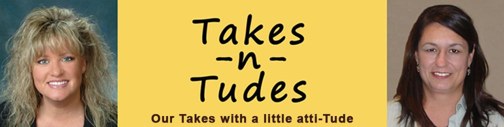Takes -n- Tudes