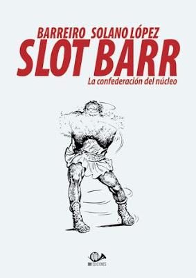 Slot Barr. La confederación del núcleo, de Ricardo Barreiro y Solano López