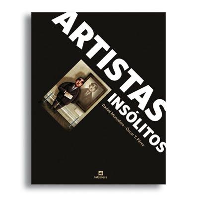 ARTISTAS INSÓLITOS, de Daniel Monedero y Óscar T. Pérez