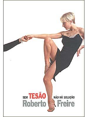 Sem Tesão Não Há Solução - Roberto Freire