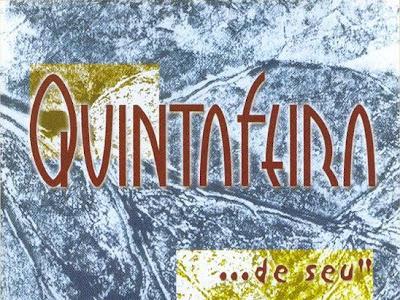 "Quinta Feira - ...De Seu"""