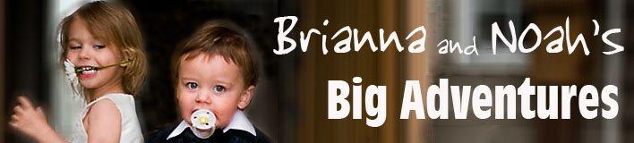 BRIANNA AND NOAH'S BIG ADVENTURES