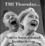 TMI Thursday...