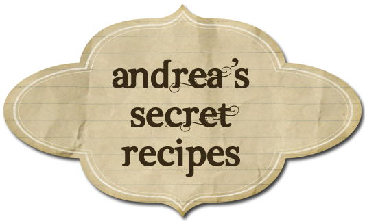 Andrea's Secret Recipes