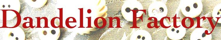 Dandelion Factory