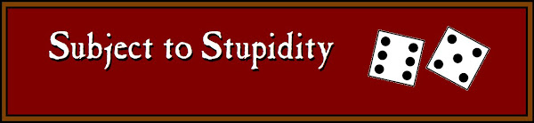 Subject to Stupidity