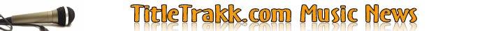 TitleTrakk.com Music News