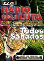 Rádio Luta 102,1 Fm agora todos os sábados das 8 às 18 hs