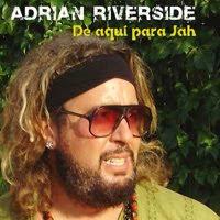 Adrian Riverside De aquí para Jah
