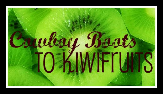 Cowboy Boots to Kiwi Fruits
