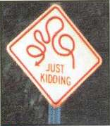 Twists And Turns, Just Kidding Sign