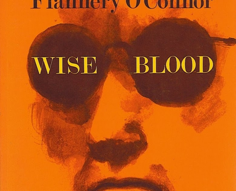 a literary analysis of wise blood by flannery oconnor Study guide for wise blood wise blood study guide contains a biography of flannery o'connor, literature essays, quiz questions, major themes, characters, and a full summary and analysis.