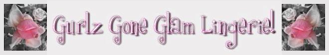 *~Gurlz Gone Glam Lingerie!~* love, Raia DeVine :)