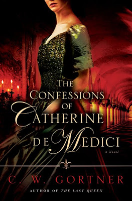 Confessions of Catherine de Medici by Gortner