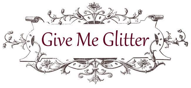Give Me Glitter...