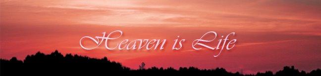 Heaven is Life