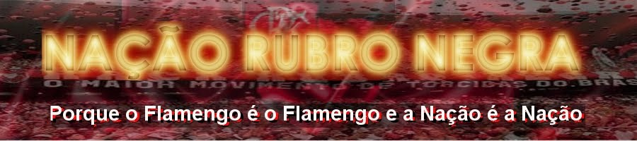 NAÇÃO RUBRO-NEGRA - O blog da torcida do Flamengo
