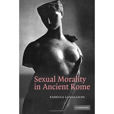 Sexual Morality in Ancient Rome by Rebecca Langlands