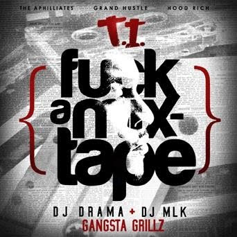 T.I. – Fuck A Mixtape [Download Mixtape]