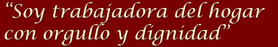SOY TRABAJADORA DEL HOGAR CON ORGULLO Y DIGNIDAD