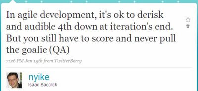 In agile development, it's ok to derisk and audible 4th down at iteration's end. But you still have to score and never pull the goalie (QA)