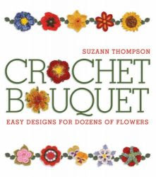 Download Free ebooks Crochet Bouquet : Easy Designs for Dozens of Flowers