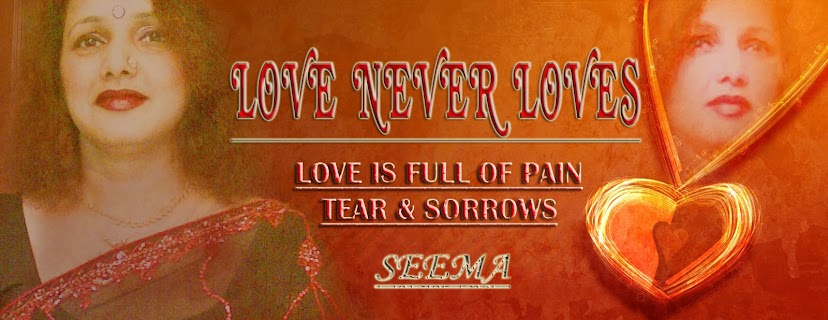 """LOVE NEVER LOVES"""