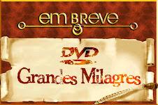 Em Breve! DVD Grandes Milagres.