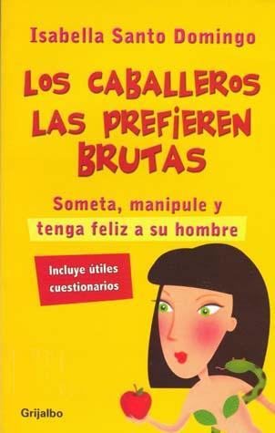 1221147189534 f Los caballeros las prefieren brutas   Isabella Santo Domingo (Libro)