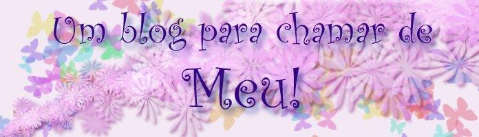 Um blog pra chamar de MEU!