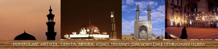 KUMPULAN ARTIKEL CERITA, KISAH, HIKMAH, DAKWAH DAN KEMULIAAN ISLAM