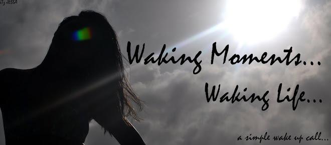 Waking Moments..Waking Life.
