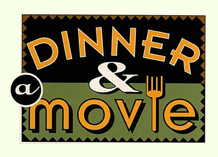 Jeannie's Obsessions: Dinner and a Movie