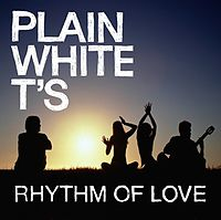 RHYTHM OF LOVE, PLAIN WHITE T'S