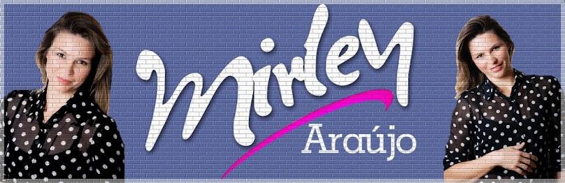 Mirley Araújo - Informação com Charme e Criatividade!