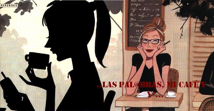 ..LaS pAl@BraS, MI cAfÉ y Yº...