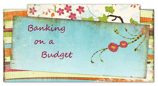 Banking on a Budget