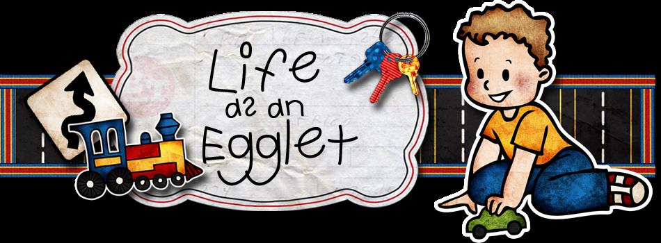 Life as an Egglet